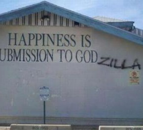 Happiness is submission to Godzilla.