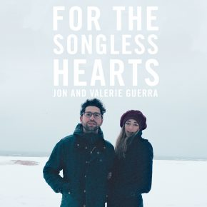 "First Look: ""For the Songless Hearts"" by Jon and Valerie Guerra"