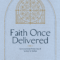 "NOW AVAILABLE: ""FAITH ONCE DELIVERED,"" SERMONS BY PAUL N. WALKER"