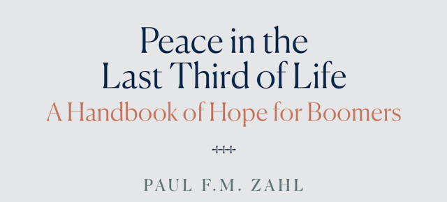 ANNOUNCING! <i>Peace in the Last Third of Life: A Handbook of Hope for Boomers</i> by Paul Zahl